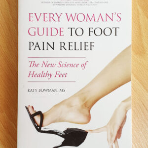 Every Woman's Guide to Foot Pain Relief: The New Science of Healthy Feet  By Katy Bowman